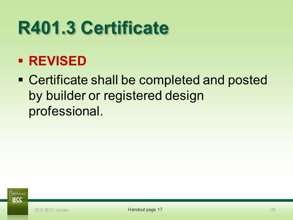 R401.3 Certificate REVISED Certificate shall be completed and posted by builder or registered design professional.