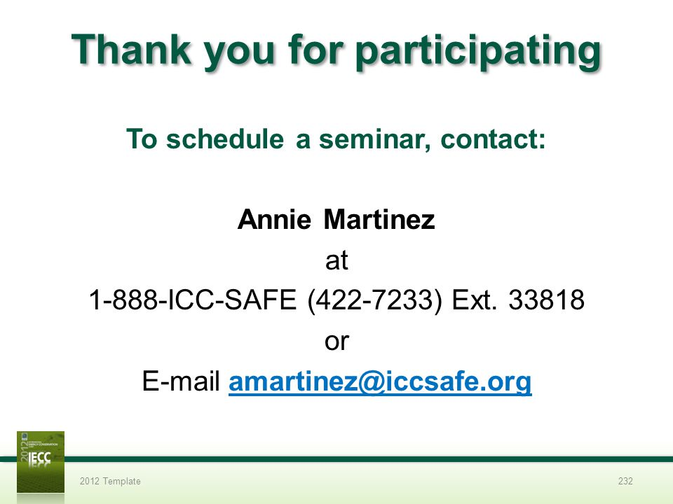 Thank you for participating To schedule a seminar, contact: Annie Martinez at 1-888-ICC-SAFE (422-7233) Ext.