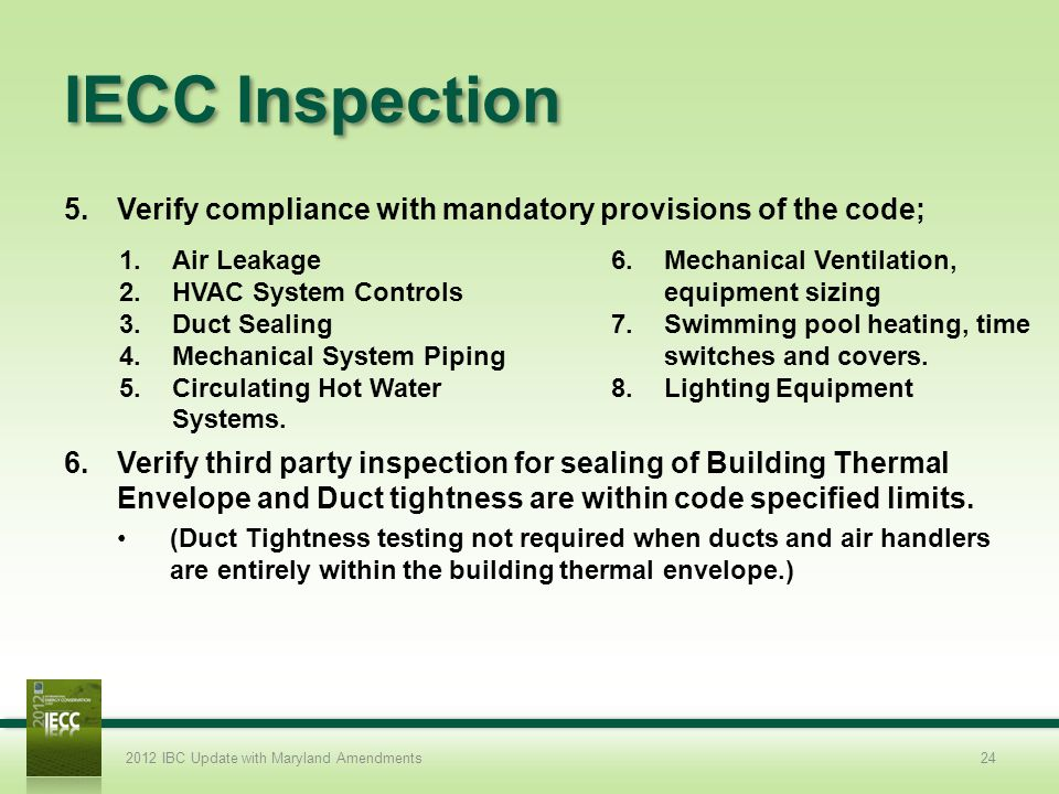 IECC Inspection 5.Verify compliance with mandatory provisions of the code; 6.Verify third party inspection for sealing of Building Thermal Envelope and Duct tightness are within code specified limits.