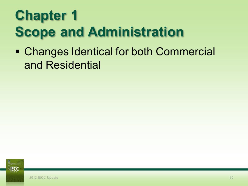 Chapter 1 Scope and Administration Changes Identical for both Commercial and Residential 2012 IECC Update30