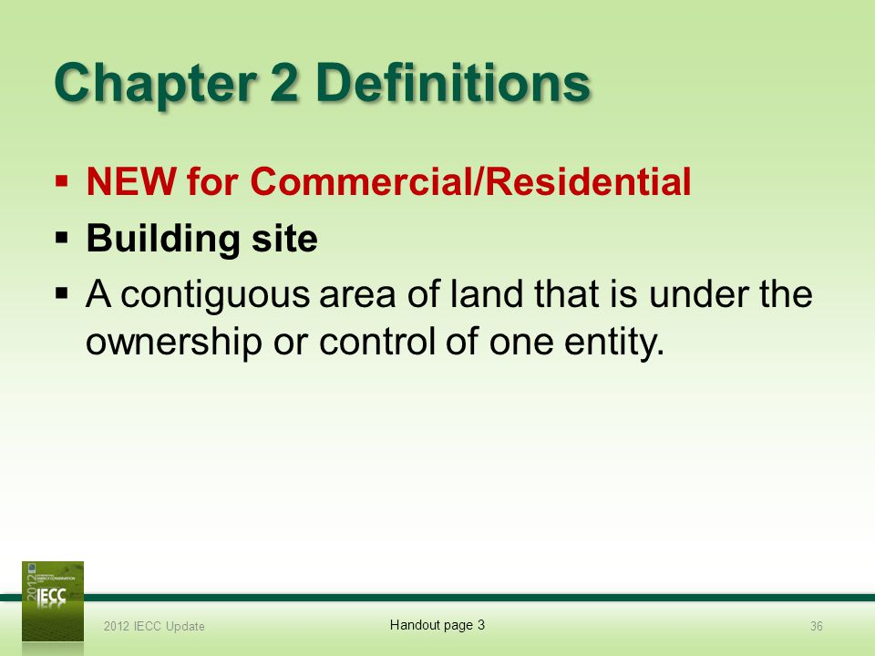 Chapter 2 Definitions NEW for Commercial/Residential Building site A contiguous area of land that is under the ownership or control of one entity.