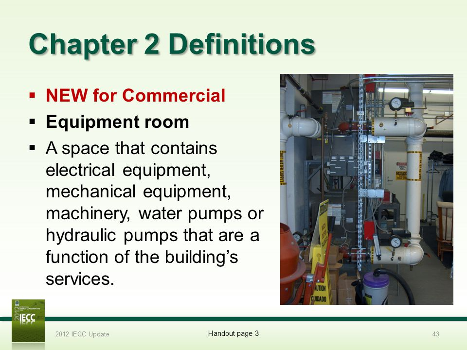 Chapter 2 Definitions NEW for Commercial Equipment room A space that contains electrical equipment, mechanical equipment, machinery, water pumps or hydraulic pumps that are a function of the buildings services.