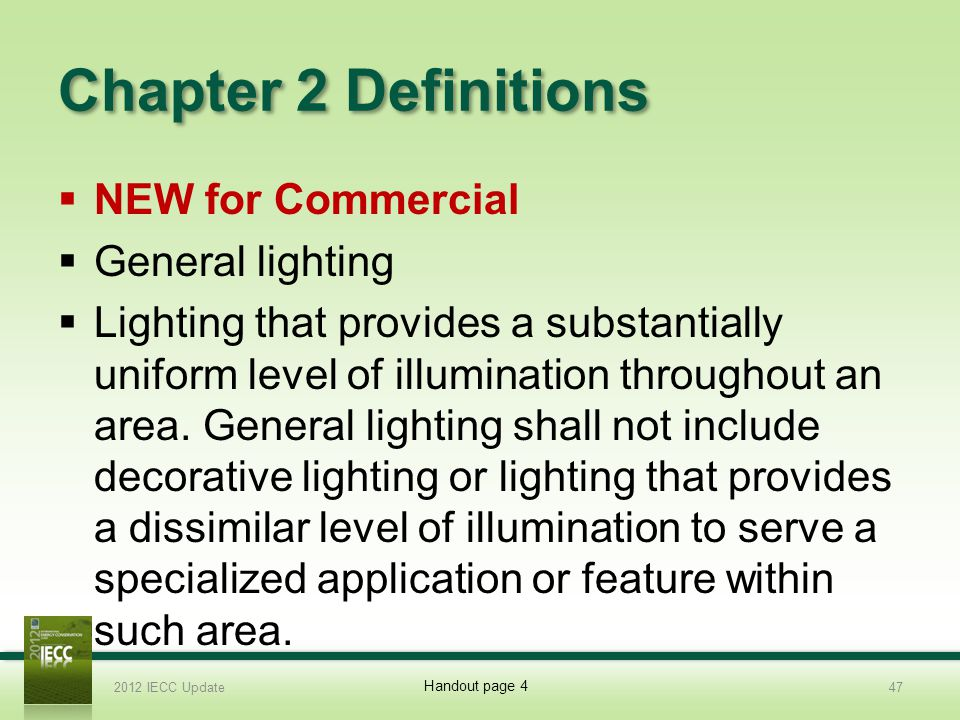 Chapter 2 Definitions NEW for Commercial General lighting Lighting that provides a substantially uniform level of illumination throughout an area.