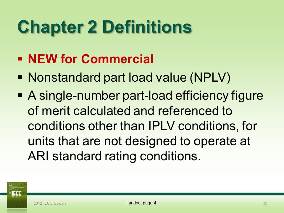 Chapter 2 Definitions NEW for Commercial Nonstandard part load value (NPLV) A single-number part-load efficiency figure of merit calculated and referenced to conditions other than IPLV conditions, for units that are not designed to operate at ARI standard rating conditions.