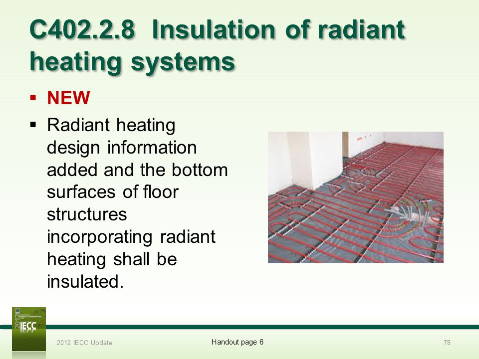 C402.2.8 Insulation of radiant heating systems NEW Radiant heating design information added and the bottom surfaces of floor structures incorporating radiant heating shall be insulated.