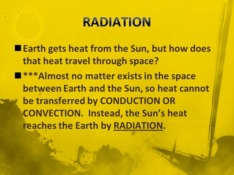 Energy that is transferred by radiation is often called RADIANT ENERGY.