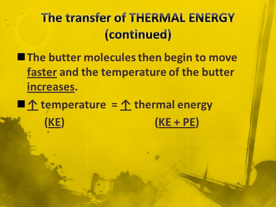 HEAT is THERMAL ENERGY that flows from something at a higher temperature to something at a lower temperature.