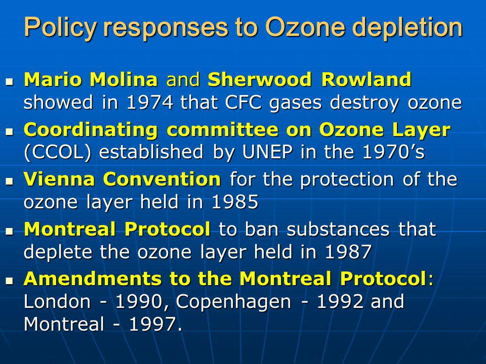 Policy responses to Ozone depletion Mario Molina and Sherwood Rowland showed in 1974 that CFC gases destroy ozone Mario Molina and Sherwood Rowland sh