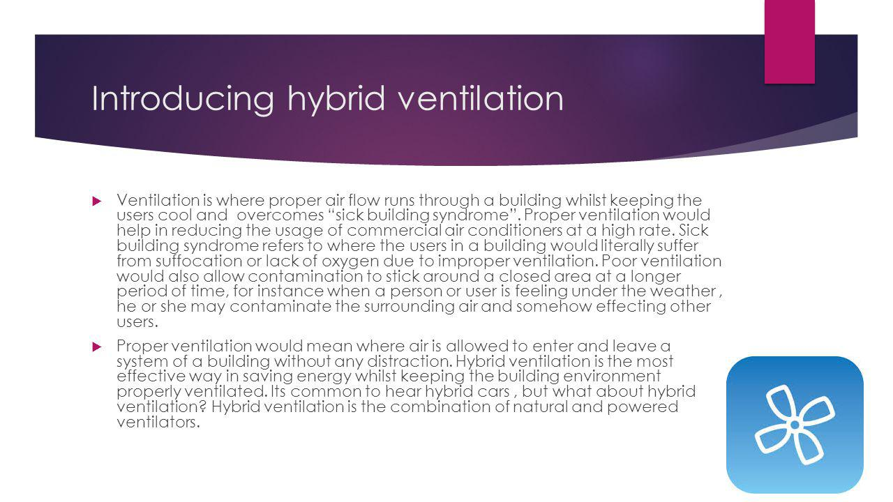 Introducing hybrid ventilation Ventilation is where proper air flow runs through a building whilst keeping the users cool and overcomes sick building syndrome.