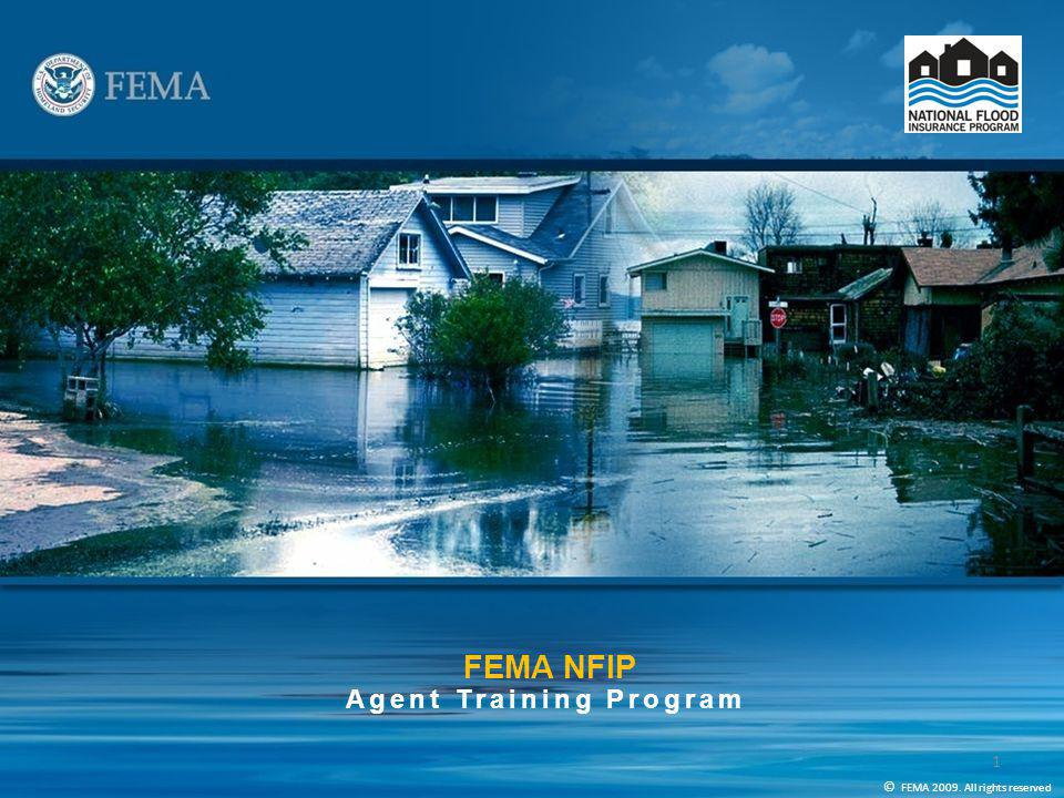 FEMA NFIP Agent Training Program FEMA NFIP Agent Training Program © FEMA 2009.