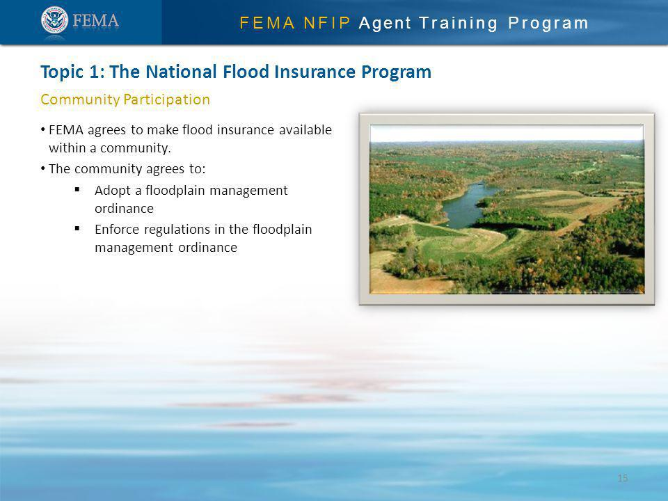 FEMA NFIP Agent Training Program Community Participation FEMA agrees to make flood insurance available within a community.