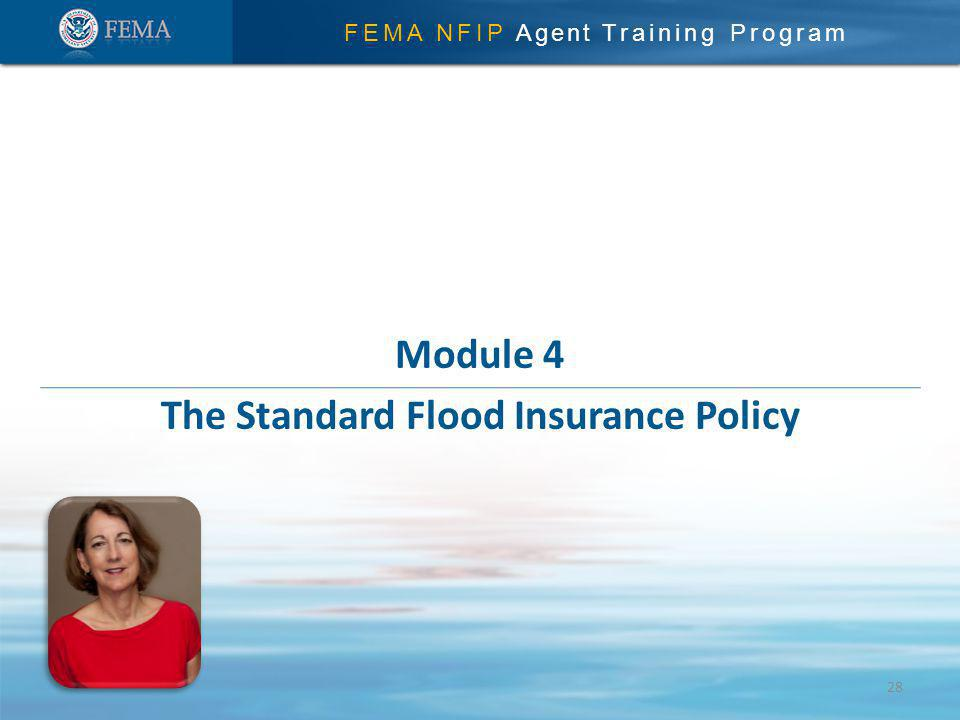 FEMA NFIP Agent Training Program Module 4 The Standard Flood Insurance Policy 28
