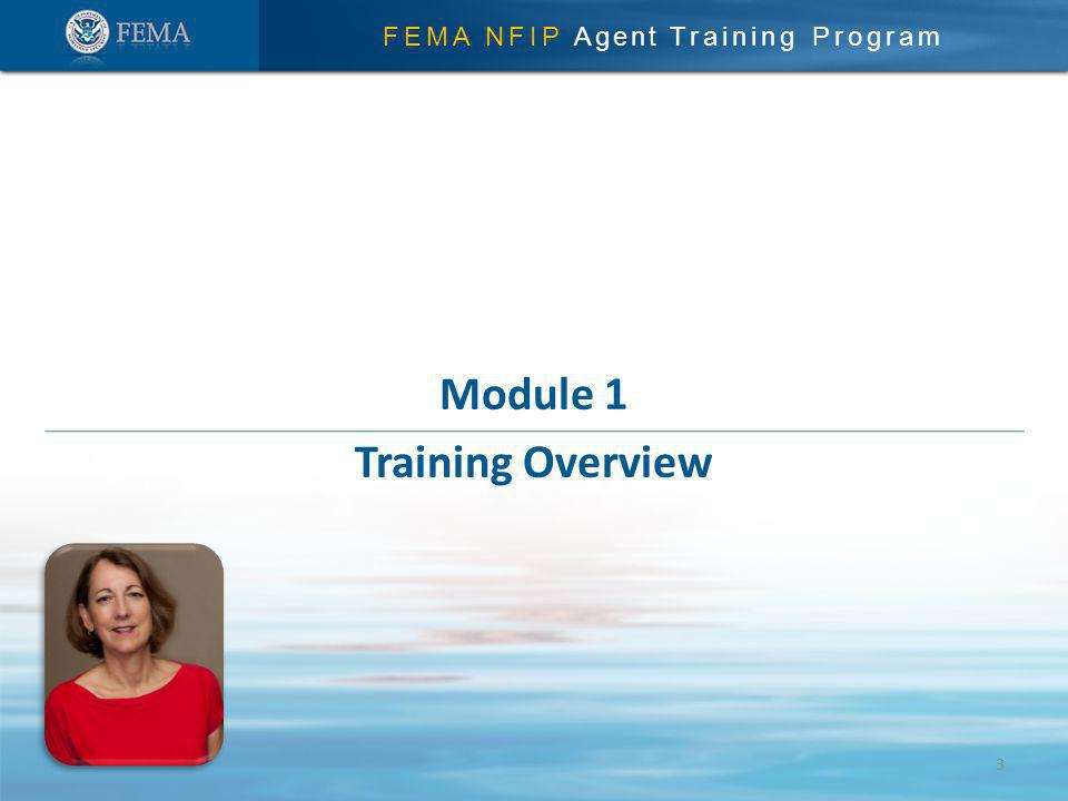 FEMA NFIP Agent Training Program Module 1 Training Overview 3