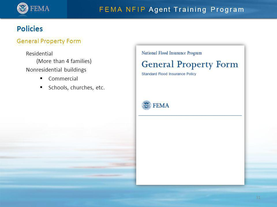 FEMA NFIP Agent Training Program General Property Form Policies 31 Residential (More than 4 families) Nonresidential buildings Commercial Schools, churches, etc.