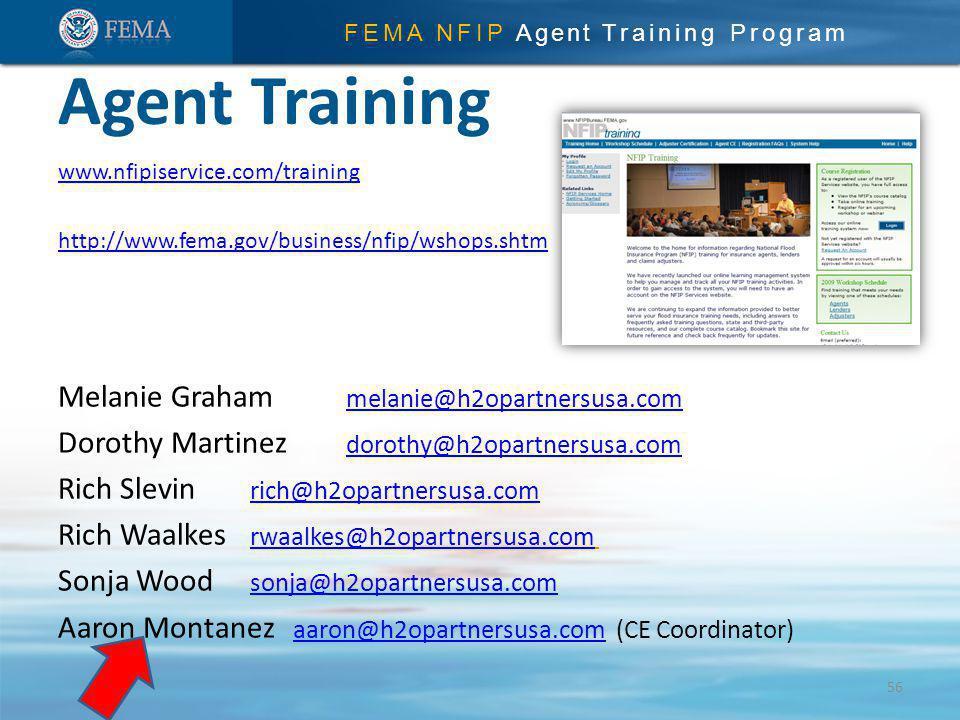 FEMA NFIP Agent Training Program www.nfipiservice.com/training http://www.fema.gov/business/nfip/wshops.shtm Melanie Graham melanie@h2opartnersusa.com