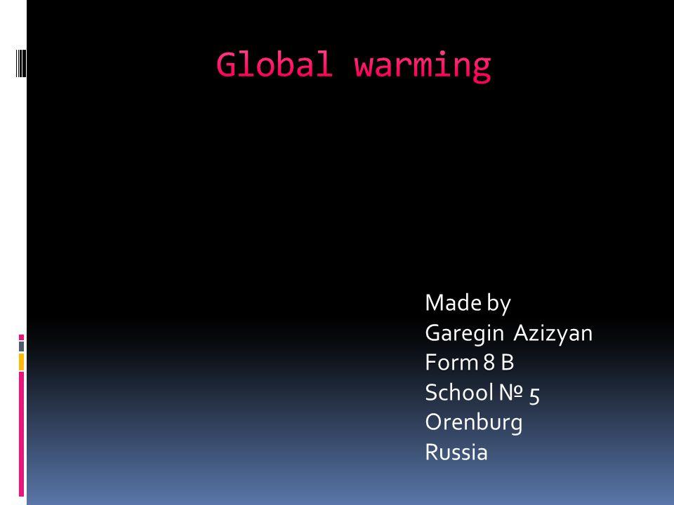 Made by Azizyan Garegin Azizyan Form 8 B School 5 Orenburg Russia