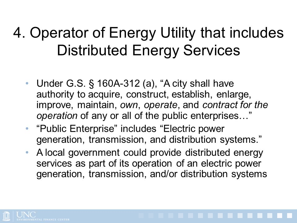 4. Operator of Energy Utility that includes Distributed Energy Services Under G.S. § 160A-312 (a), A city shall have authority to acquire, construct,