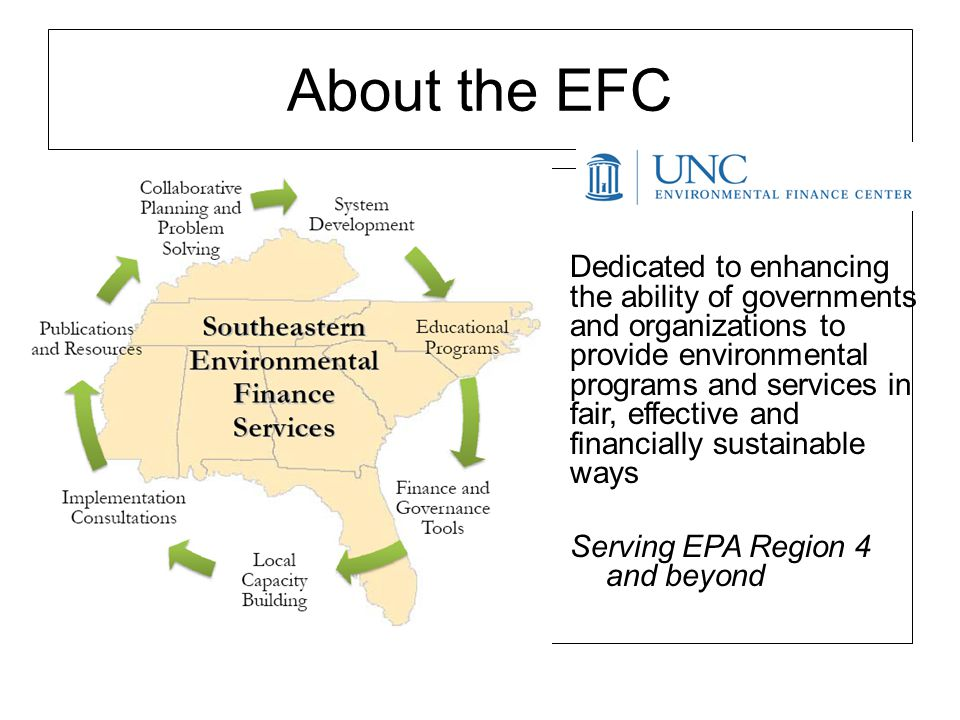 About the EFC Dedicated to enhancing the ability of governments and organizations to provide environmental programs and services in fair, effective an