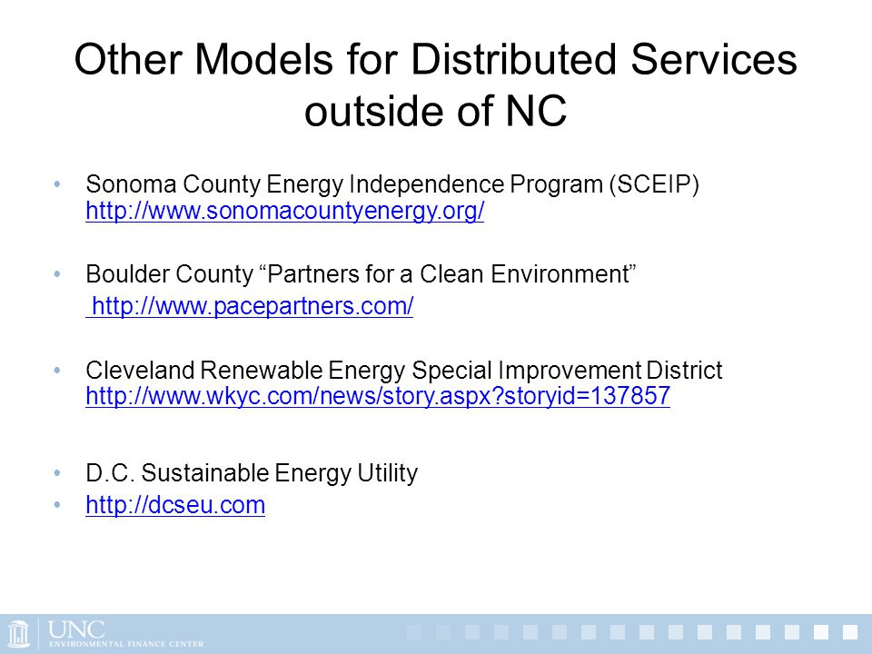Other Models for Distributed Services outside of NC Sonoma County Energy Independence Program (SCEIP) http://www.sonomacountyenergy.org/ http://www.so