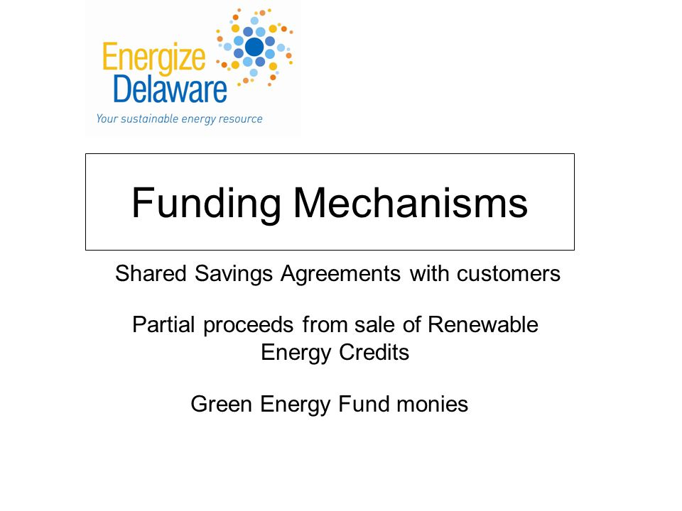 Funding Mechanisms Shared Savings Agreements with customers Partial proceeds from sale of Renewable Energy Credits Green Energy Fund monies