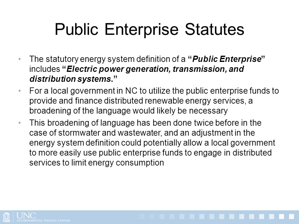 Public Enterprise Statutes The statutory energy system definition of a Public Enterprise includes Electric power generation, transmission, and distrib