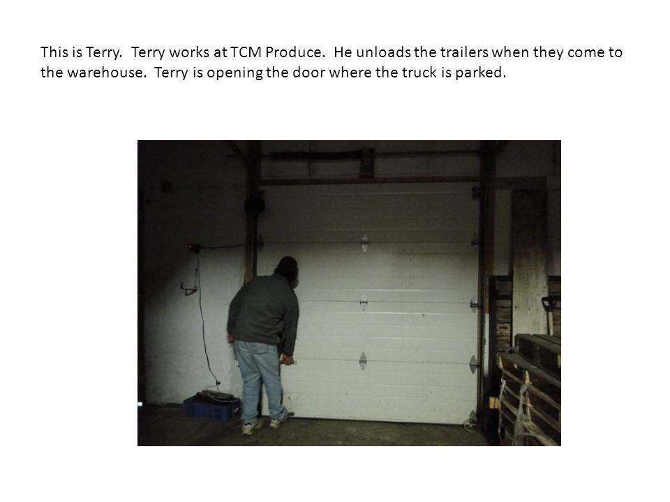 This is Terry. Terry works at TCM Produce.