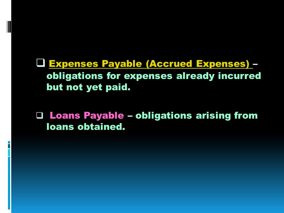 Expenses Payable (Accrued Expenses) – obligations for expenses already incurred but not yet paid.
