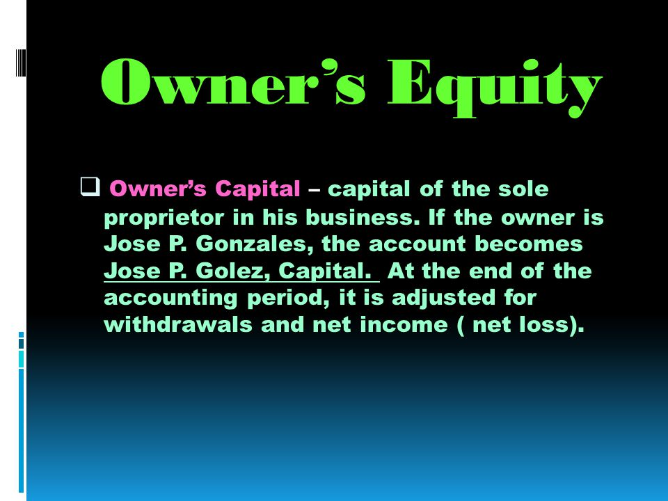 Owners Equity Owners Capital – capital of the sole proprietor in his business.