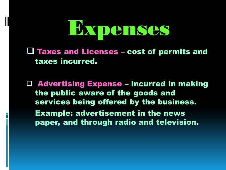 Expenses Taxes and Licenses – cost of permits and taxes incurred.