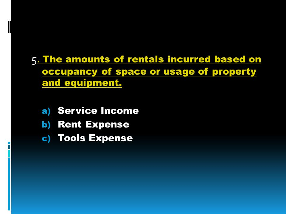 5. The amounts of rentals incurred based on occupancy of space or usage of property and equipment..