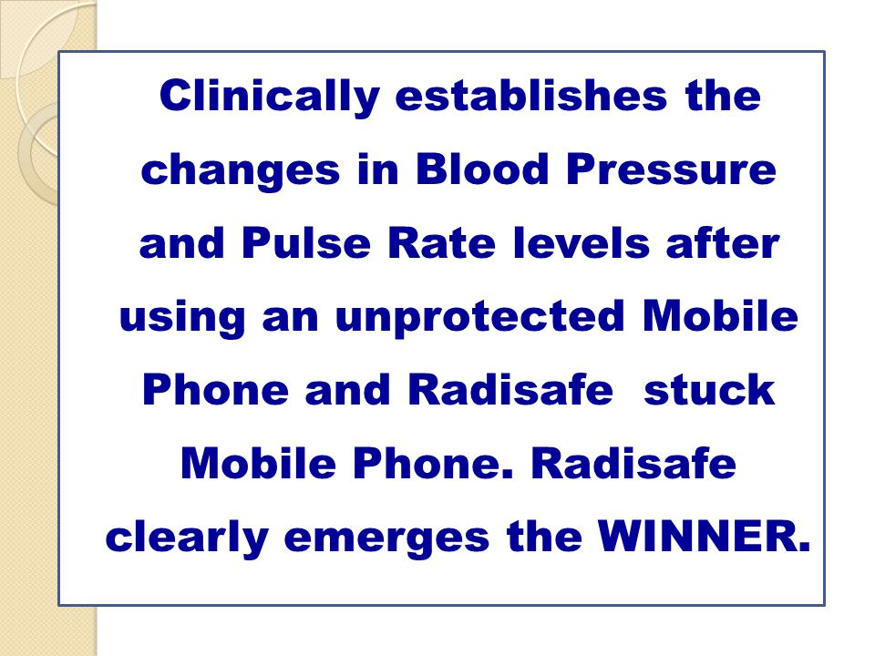 Clinically establishes the changes in Blood Pressure and Pulse Rate levels after using an unprotected Mobile Phone and Radisafe stuck Mobile Phone.