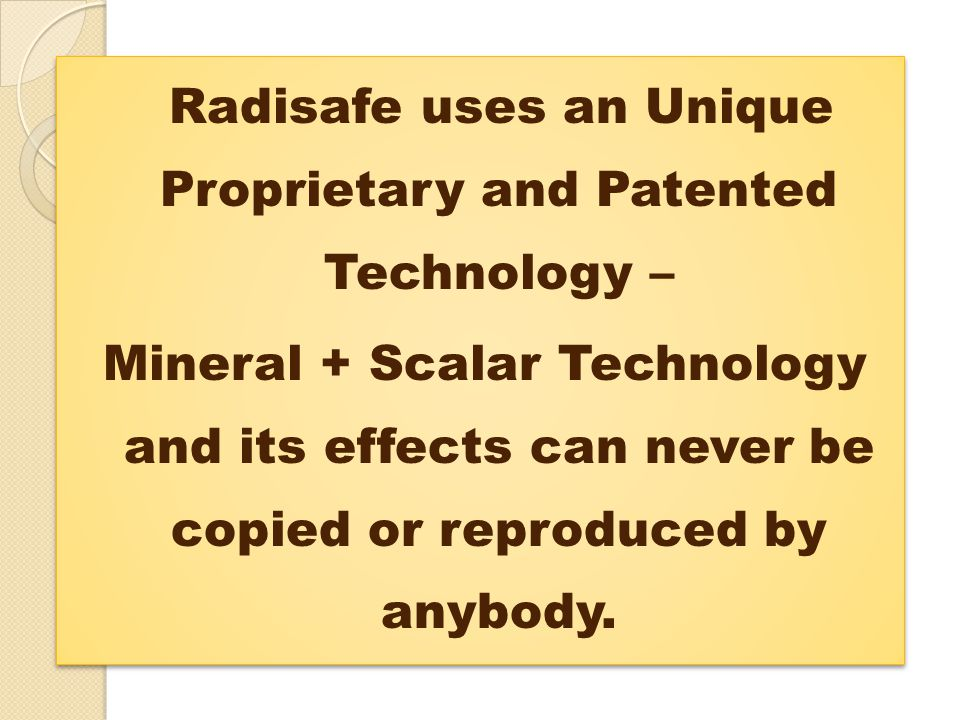 Radisafe uses an Unique Proprietary and Patented Technology – Mineral + Scalar Technology and its effects can never be copied or reproduced by anybody.