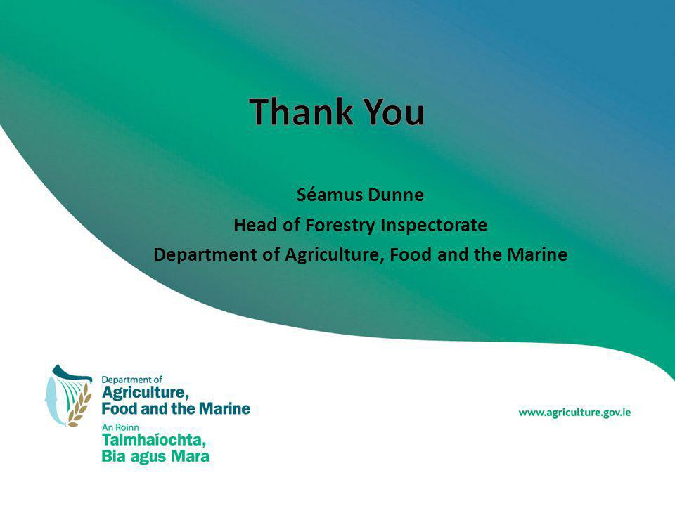 Séamus Dunne Head of Forestry Inspectorate Department of Agriculture, Food and the Marine