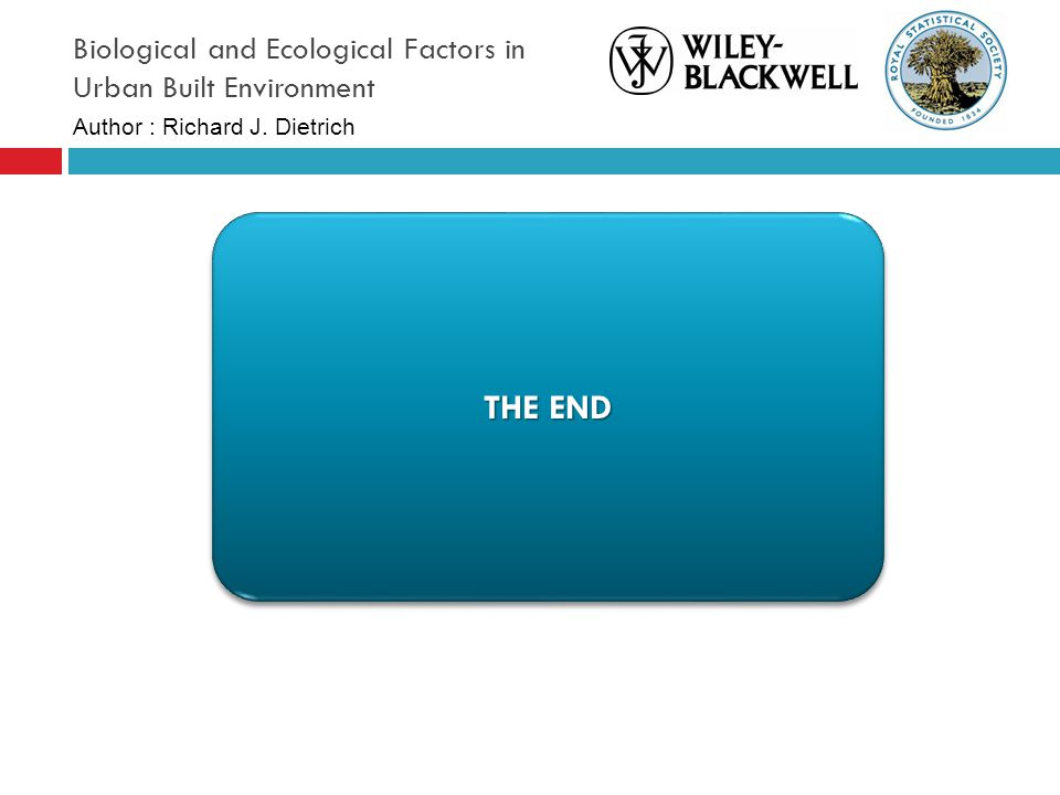 Biological and Ecological Factors in Urban Built Environment THE END Author : Richard J. Dietrich