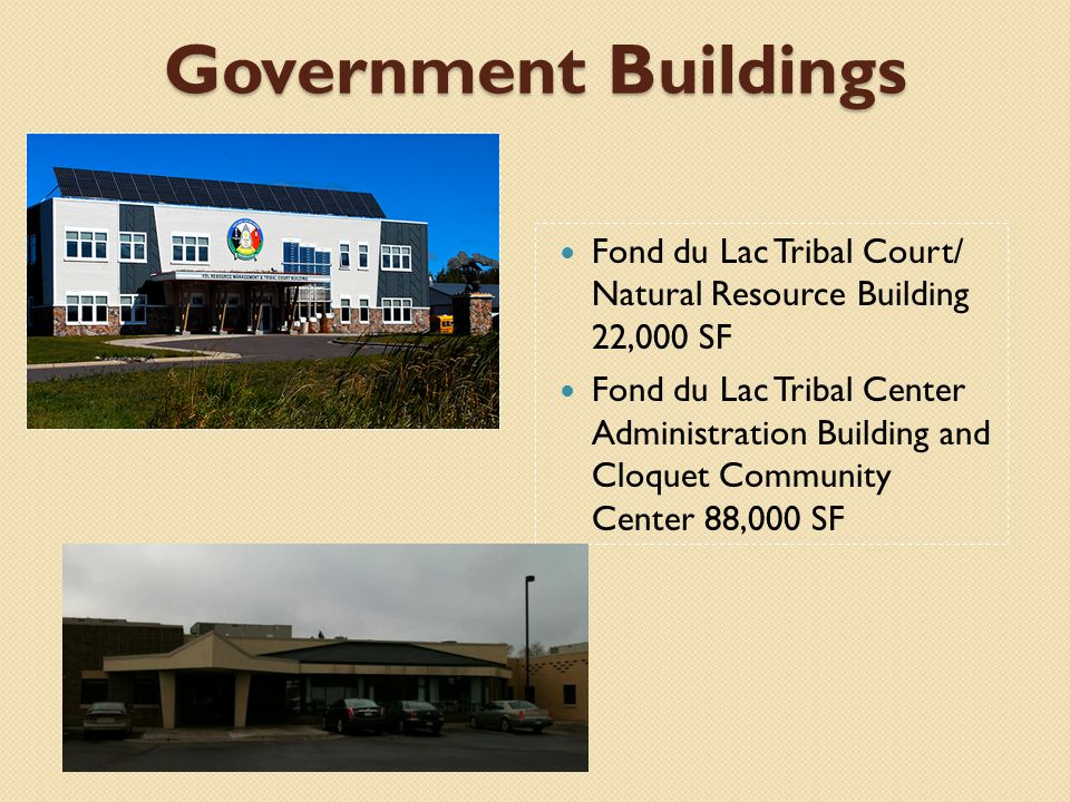 Government Buildings Fond du Lac Tribal Court/ Natural Resource Building 22,000 SF Fond du Lac Tribal Center Administration Building and Cloquet Commu