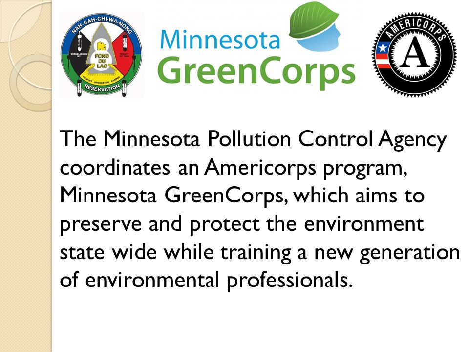 The Minnesota Pollution Control Agency coordinates an Americorps program, Minnesota GreenCorps, which aims to preserve and protect the environment sta