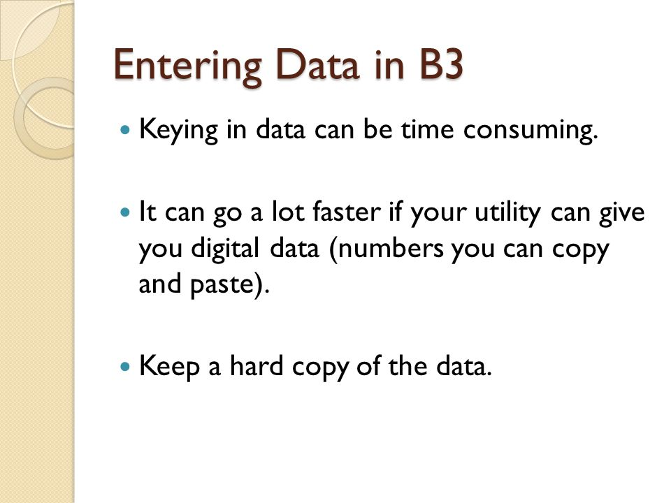 Entering Data in B3 Keying in data can be time consuming.