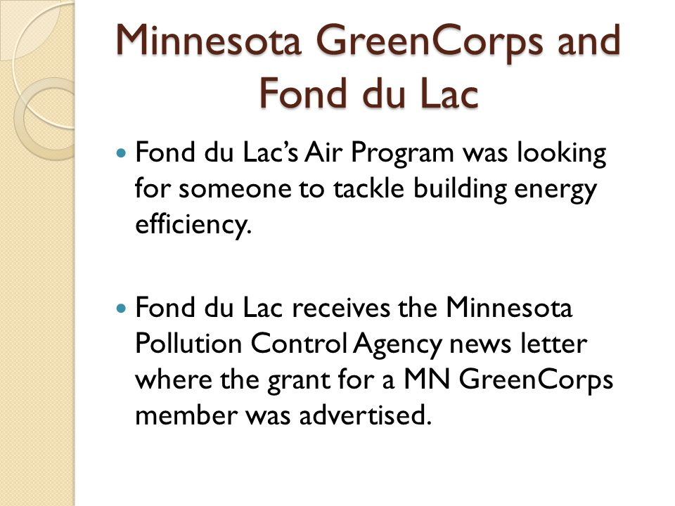 Minnesota GreenCorps and Fond du Lac Fond du Lacs Air Program was looking for someone to tackle building energy efficiency. Fond du Lac receives the M