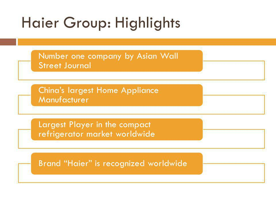 Haier Group: Challenges Declining Profit Margins; from 9.4% to 2.6% Overcapacity of white goods in Chinese Markets Defending its market share in China Increasing its global presence to generate $1 billion sales to US