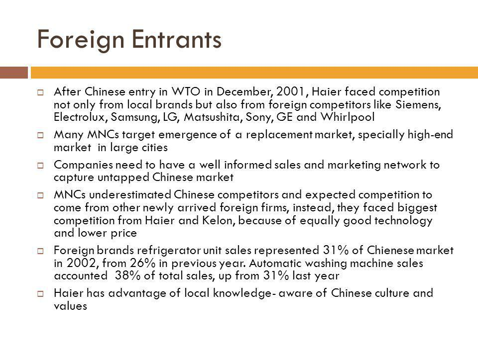 Foreign Entrants After Chinese entry in WTO in December, 2001, Haier faced competition not only from local brands but also from foreign competitors li