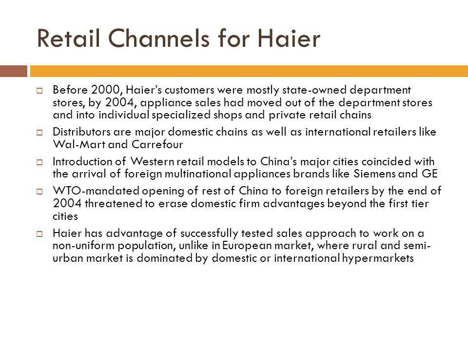 Retail Channels for Haier Before 2000, Haiers customers were mostly state-owned department stores, by 2004, appliance sales had moved out of the depar