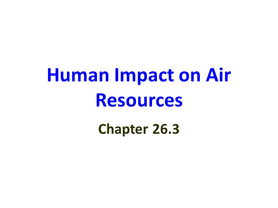 Human Impact on Air Resources Chapter 26.3