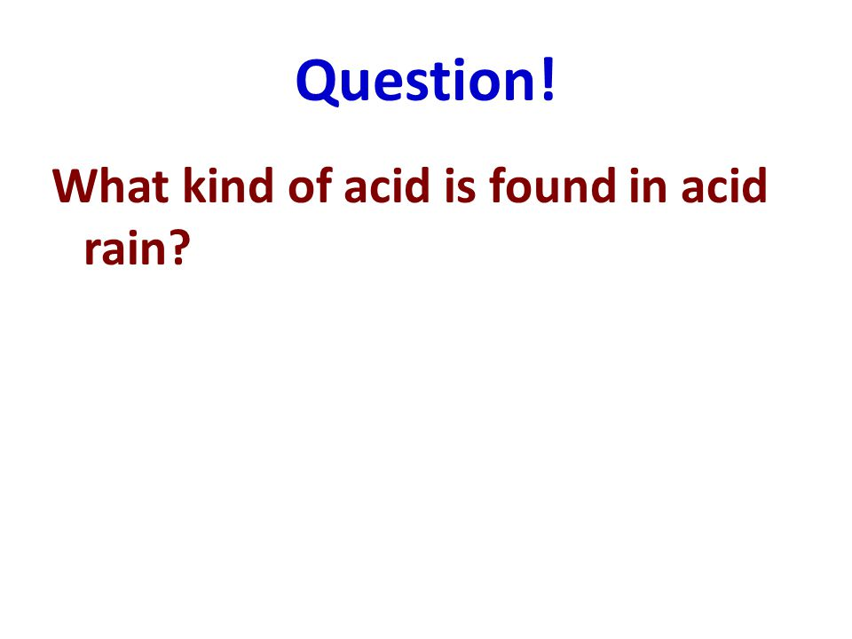 Question! What kind of acid is found in acid rain?