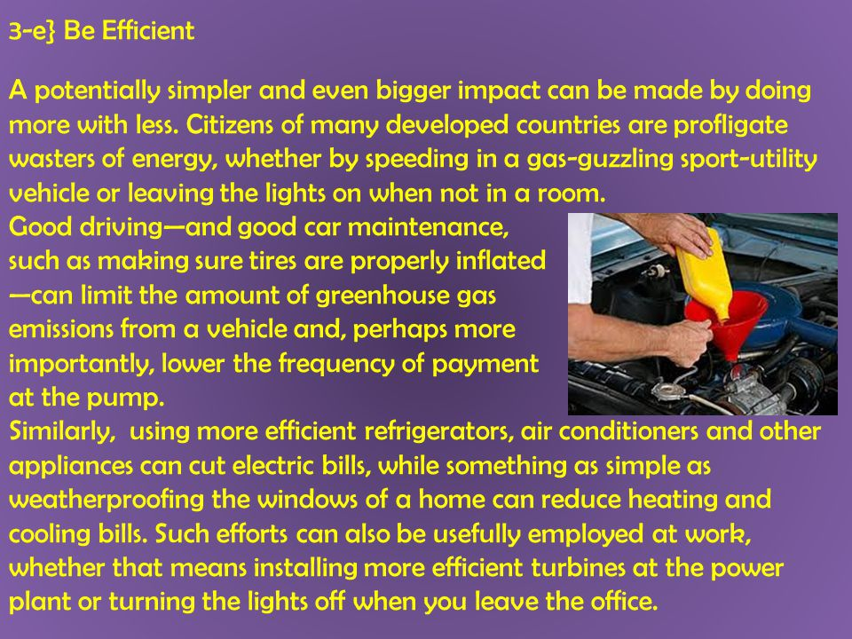 3-e} Be Efficient A potentially simpler and even bigger impact can be made by doing more with less. Citizens of many developed countries are profligat