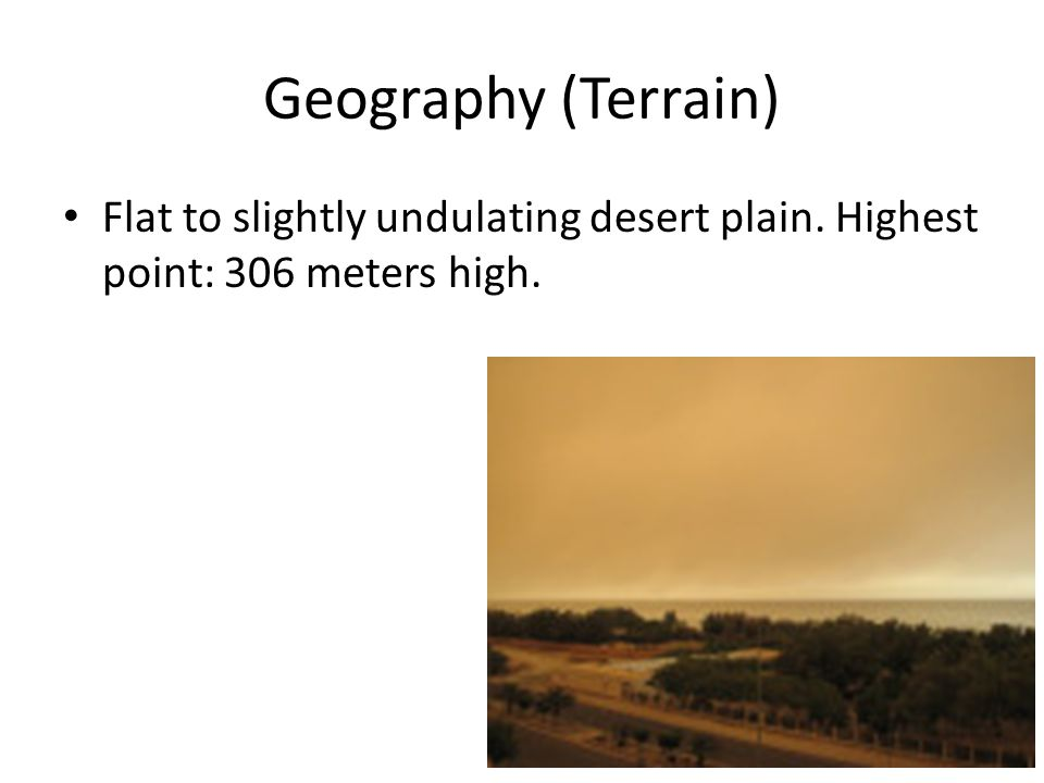 Geography (Terrain) Flat to slightly undulating desert plain. Highest point: 306 meters high.