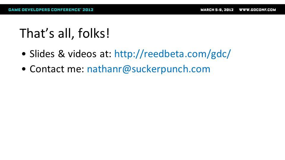 Thats all, folks! Slides & videos at: http://reedbeta.com/gdc/ Contact me: nathanr@suckerpunch.com