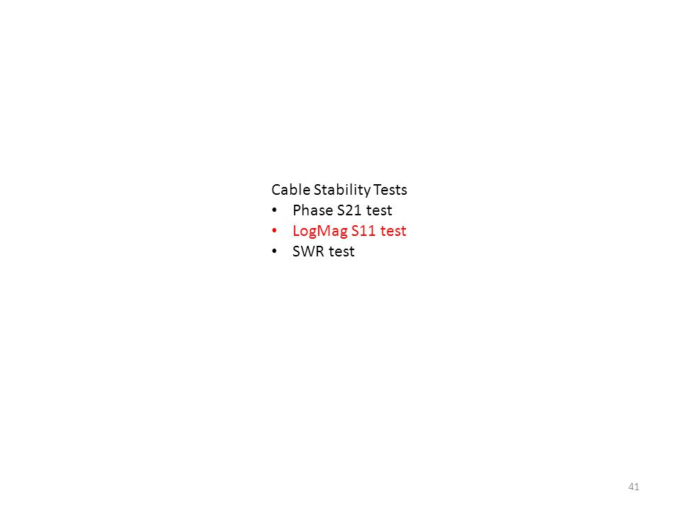 41 Cable Stability Tests Phase S21 test LogMag S11 test SWR test