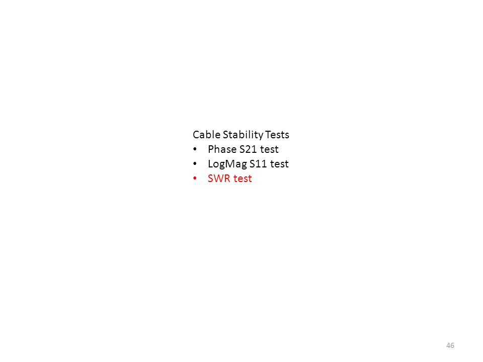 46 Cable Stability Tests Phase S21 test LogMag S11 test SWR test