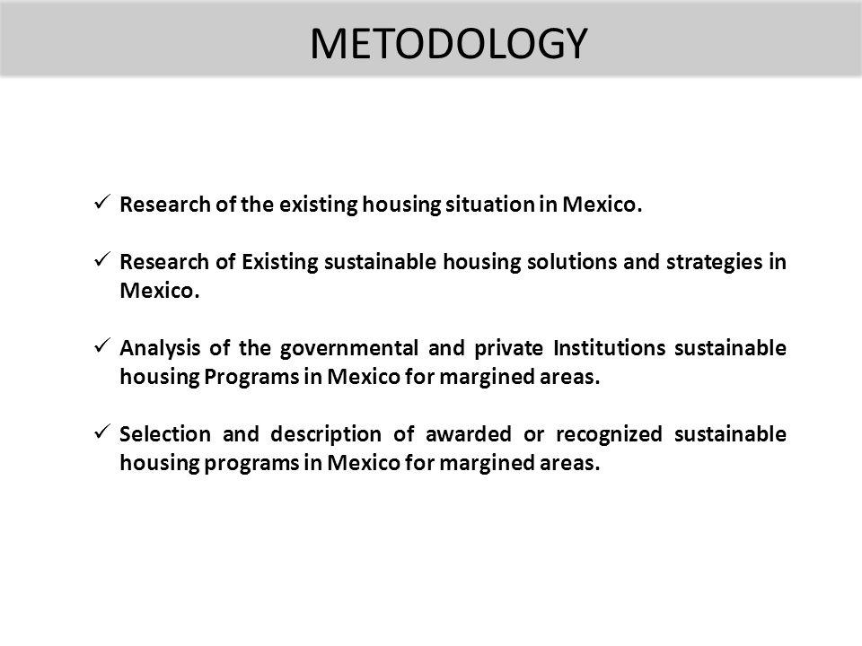 Research of the existing housing situation in Mexico. Research of Existing sustainable housing solutions and strategies in Mexico. Analysis of the gov