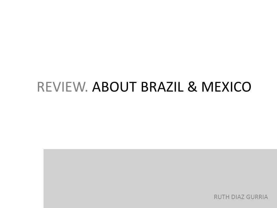 RUTH DIAZ GURRIA REVIEW. ABOUT BRAZIL & MEXICO